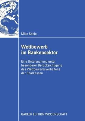 Wettbewerb Im Bankensektor: Eine Untersuchung Unter Besonderer Berucksichtigung Des Wettbewerbsverhaltens Der Sparkassen