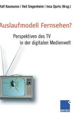 Auslaufmodell Fernsehen?: Perspektiven Des TV in Der Digitalen Medienwelt