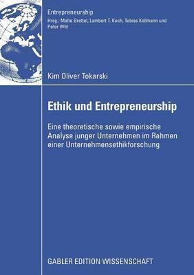 Ethik Und Entrepreneurship: Eine Theoretische Sowie Empirische Analyse Junger Unternehmen Im Rahmen Einer Unternehmensethikforschung
