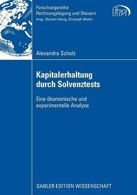Kapitalerhaltung Durch Solvenztests: Eine Okonomische Und Experimentelle Analyse