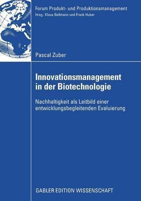 Innovationsmanagement in Der Biotechnologie: Nachhaltigkeit ALS Leitbild Einer Entwicklungsbegleitenden Evaluierung