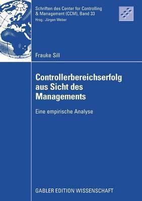 Controllerbereichserfolg Aus Sicht Des Managements: Eine Empirische Analyse