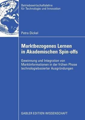 Marktbezogenes Lernen in Akademischen Spin-Offs: Gewinnung Und Integration Von Marktinformationen in Der Fruhen Phase Technologiebasierter Ausgrundungen