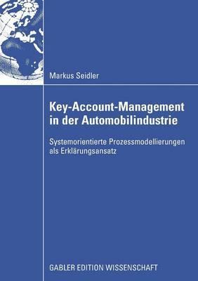 Key-Account-Management in Der Automobilindustrie: Systemorientierte Prozessmodellierungen ALS Erklarungsansatz
