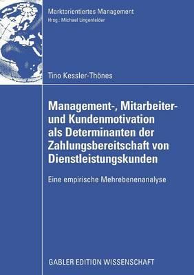 Management-, Mitarbeiter- Und Kundenmotivation ALS Determinanten Der Zahlungsbereitschaft Von Dienstleistungskunden: Eine Empirische Mehrebenenanalyse