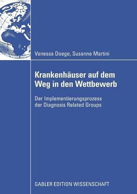 Krankenhauser Auf Dem Weg in Den Wettbewerb: Der Implementierungsprozess Der Diagnosis Related Groups