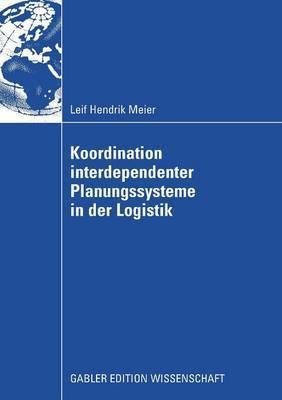 Koordination Interdependenter Planungssysteme in Der Logistik: Einsatz Multiagentenbasierter Simulation Im Planungsprozess Von Container-Terminals Im Hafen