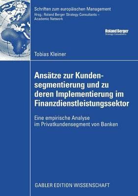Ans tze Zur Kundensegmentierung Und Zu Deren Implementierung Im Finanzdienstleistungssektor: Eine Empirische Analyse Im Privatkundensegment Von Banken