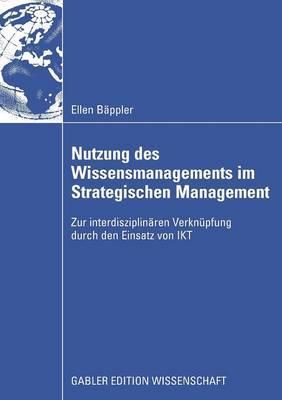 Nutzung Des Wissensmanagements Im Strategischen Management: Zur Interdisziplinaren Verknupfung Durch Den Einsatz Von Ikt
