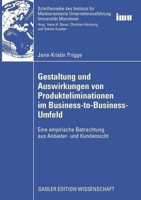 Gestaltung Und Auswirkungen Von Produkteliminationen Im Business-To-Business-Umfeld: Eine Empirische Betrachtung Aus Anbieter- Und Kundensicht
