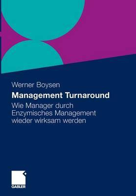 Management Turnaround: Wie Manager Durch Enzymisches Management Wieder Wirksam Werden