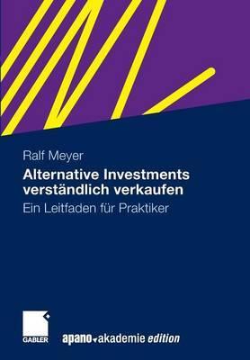 Alternative Investments Verstandlich Verkaufen: Ein Leitfaden Fur Praktiker
