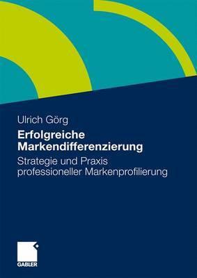 Erfolgreiche Markendifferenzierung: Strategie Und Praxis Professioneller Markenprofilierung