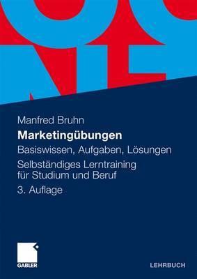 Marketingubungen: Basiswissen, Aufgaben, Losungen. Selbstandiges Lerntraining Fur Studium Und Beruf