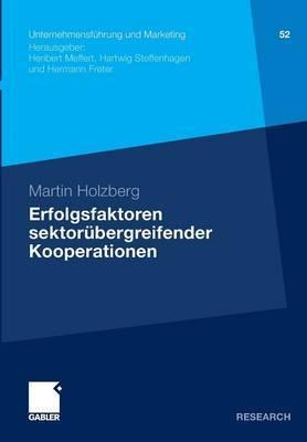 Erfolgsfaktoren Sektorubergreifender Kooperationen: Ein Beitrag Zur Kooperationsforschung Unter Besonderer Berucksichtigung Von Stiftungen