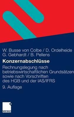 Konzernabschlusse: Rechnungslegung Nach Betriebswirtschaftlichen Grundsatzen Sowie Nach Vorschriften Des Hgb Und Der IAS/Ifrs