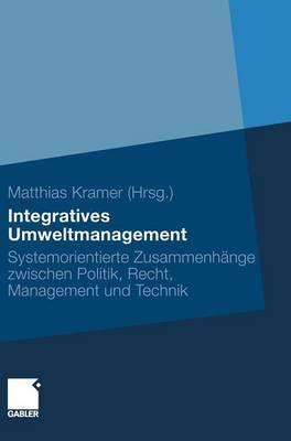 Integratives Umweltmanagement: Systemorientierte Zusammenhange Zwischen Politik, Recht, Management Und Technik