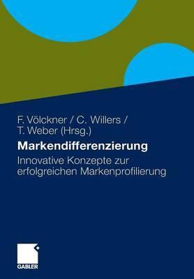 Markendifferenzierung: Innovative Konzepte Zur Erfolgreichen Markenprofilierung