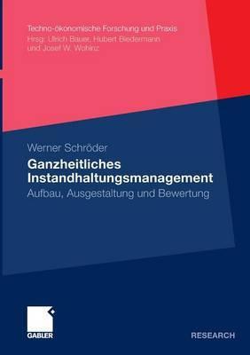 Ganzheitliches Instandhaltungsmanagement: Aufbau, Ausgestaltung Und Bewertung