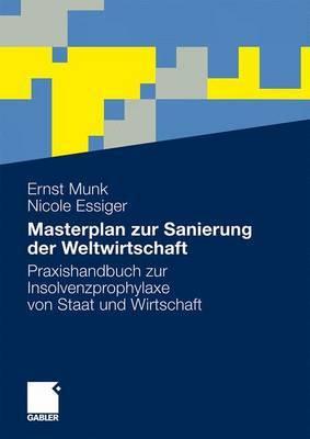 Masterplan Zur Sanierung Der Weltwirtschaft: Praxishandbuch Zur Insolvenzprophylaxe Von Staat und Wirtschaft