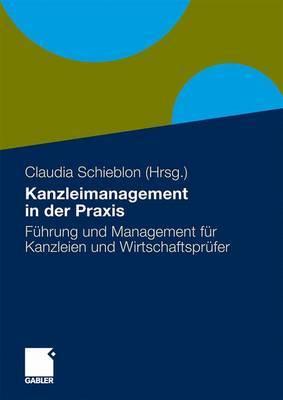 Kanzleimanagement in Der Praxis: F Hrung Und Management Fur Kanzleien Und Wirtschaftspr Fer (2011)