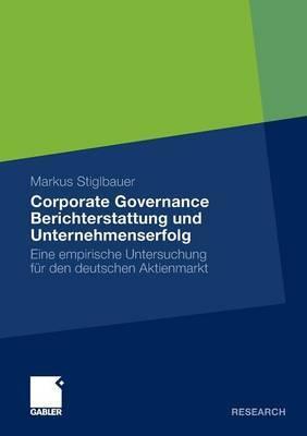 Corporate Governance Berichterstattung Und Unternehmenserfolg: Eine Empirische Untersuchung Fur Den Deutschen Aktienmarkt