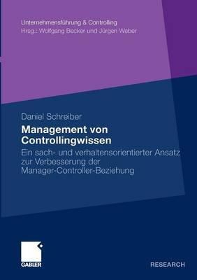 Management Von Controllingwissen: Ein Sach- Und Verhaltensorientierter Ansatz Zur Verbesserung Der Manager-Controller-Beziehung