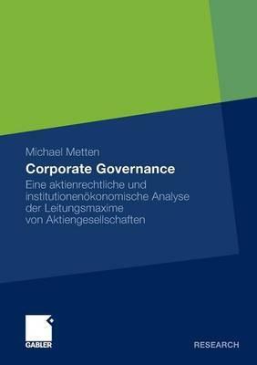 Corporate Governance: Eine Aktienrechtliche Und Institutionenokonomische Analyse Der Leitungsmaxime Von Aktiengesellschaften