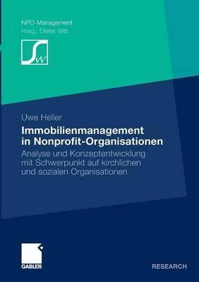 Immobilienmanagement in Nonprofit-Organisationen: Analyse Und Konzeptentwicklung Mit Schwerpunkt Auf Kirchlichen Und Sozialen Organisationen