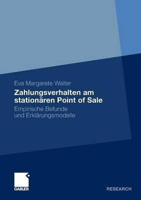 Zahlungsverhalten Am Stationaren Point of Sale: Empirische Befunde Und Erklarungsmodelle