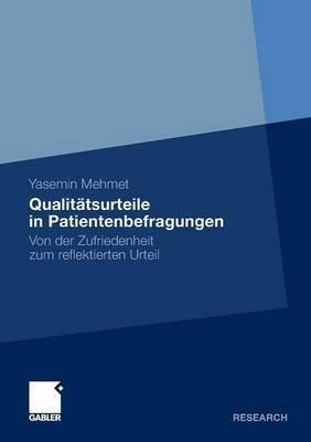 Qualitatsurteile in Patientenbefragungen: Von Der Zufriedenheit Zum Reflektierten Urteil
