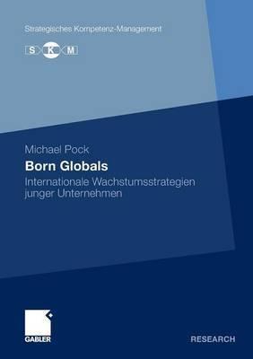 Born Globals: Internationale Wachstumsstrategien Junger Unternehmen