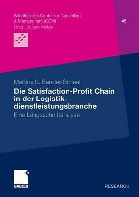 Die Satisfaction-Profit Chain in Der Logistikdienstleistungsbranche: Eine Langsschnittstudie