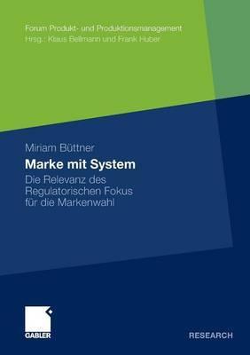 Marke Mit System: Die Relevanz Des Regulatorischen Fokus Fur Die Markenwahl