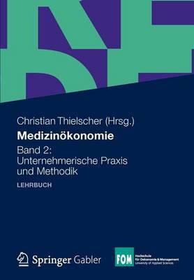 Medizinokonomie: Band 2: Unternehmerische Praxis Und Methodik