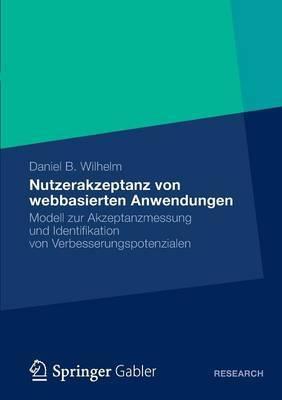 Nutzerakzeptanz Von Webbasierten Anwendungen: Modell Zur Akzeptanzmessung Und Identifikation Von Verbesserungspotenzialen
