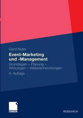 Event-Marketing Und -Management: Grundlagen - Planung - Wirkungen - Weiterentwicklungen