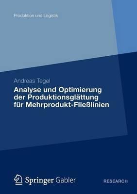 Analyse Und Optimierung Der Produktionsglattung Fur Mehrprodukt-Flielinien: Eine Studie Zum Lean-Production-Konzept