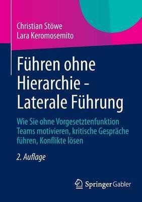Fuhren Ohne Hierarchie - Laterale Fuhrung: Wie Sie Ohne Vorgesetztenfunktion Teams Motivieren, Kritische Gesprache Fuhren, Konflikte Losen