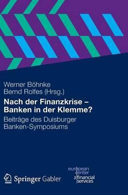 Nach Der Finanzkrise - Banken in Der Klemme?: Beitrage Des Duisburger Banken-Symposiums