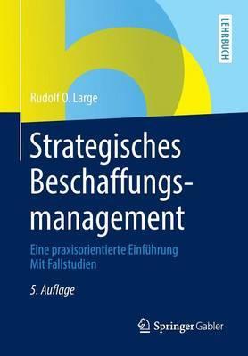 Strategisches Beschaffungsmanagement: Eine Praxisorientierte Einfuhrung Mit Fallstudien