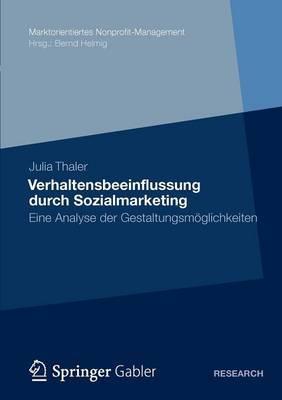 Verhaltensbeeinflussung Durch Sozialmarketing: Eine Analyse Der Gestaltungsmoglichkeiten