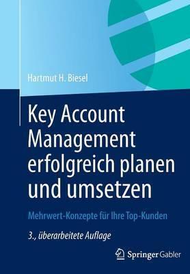 Key Account Management Erfolgreich Planen Und Umsetzen: Mehrwert-Konzepte Fur Ihre Top-Kunden