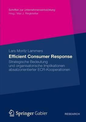 Efficient Consumer Response: Strategische Bedeutung Und Organisatorische Implikationen Absatzorientierter Ecr-Kooperationen