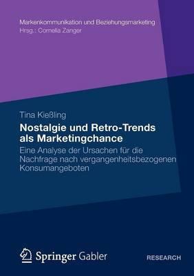 Nostalgie Und Retro-Trends ALS Marketingchance: Eine Analyse der Ursachen Fur die Nachfrage Nach Vergangenheitsbezogenen Konsumangeboten