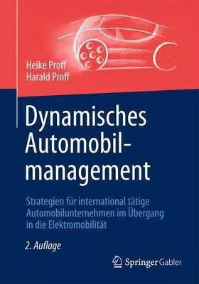 Dynamisches Automobil-Management: Strategien Fur International Tatige Automobilunternehmen Im Ubergang in Die Elektromobilitat