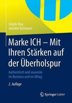 Marke Ich - Mit Ihren Starken Auf Der Uberholspur: Authentisch Und Souveran Im Business Und Im Alltag