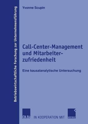 Call-Center-Management Und Mitarbeiterzufriedenheit: Eine Kausalanalytische Untersuchung
