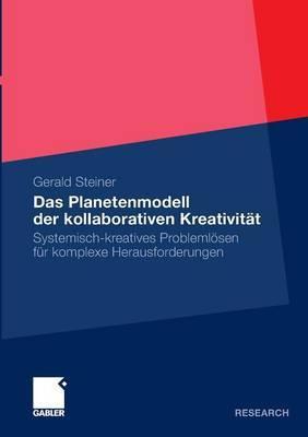 Das Planetenmodell Der Kollaborativen Kreativitat: Systemisch-Kreatives Problemlosen Fur Komplexe Herausforderungen