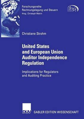United States and European Union Auditor Independence Regulation: Implications for Regulators and Auditing Practice